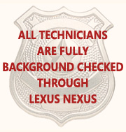 All Technicians are fully background checked through Lexux Nexus
